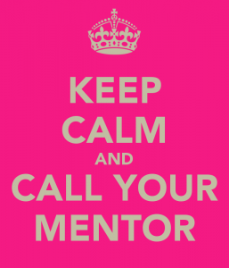 Keep calm and call your mentor